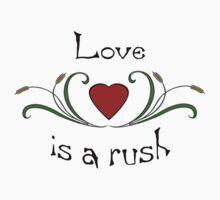 Love is a rush T-Shirt