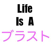 Life Is A Blast Japan by MozeKnows
