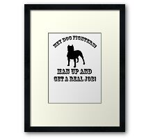 Dog Fighters- Get A Real Job! - Sticker Framed Print