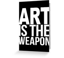 Art Is The Weapon  Greeting Card