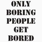 Only Boring People..... Black  by Carol Ritchie