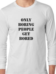 Only Boring People..... Black  Long Sleeve T-Shirt