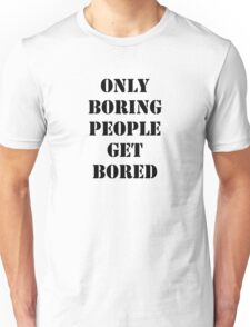 Only Boring People..... Black  Unisex T-Shirt