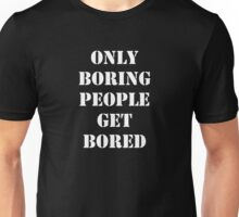 Only Boring People..... White Unisex T-Shirt