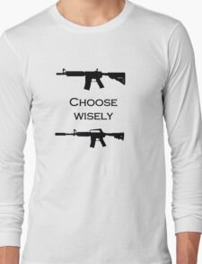 Choose your gun wisely Long Sleeve T-Shirt