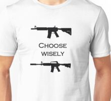 Choose your gun wisely Unisex T-Shirt