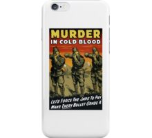 Murder In Cold Blood -- WW2 Propaganda iPhone Case/Skin