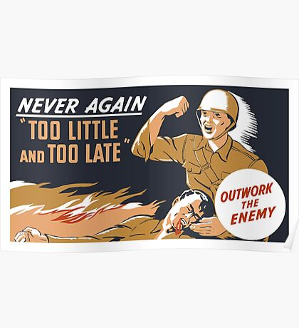 Too Little And Too Late -- WWII Poster Poster