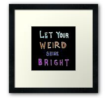 Let your weird shine bright Framed Print