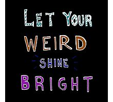 Let your weird shine bright Photographic Print