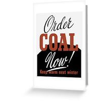 Order Coal Now! Keep Warm Next Winter Greeting Card