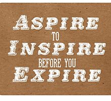 Aspire to Inspire before you Expire by semiradical