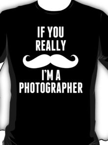 If You Really Mustache I'm A Photographer - Unisex Tshirt T-Shirt