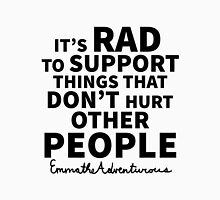It's Rad To Support Things That Don't Hurt Other People Unisex T-Shirt