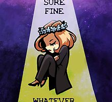 "Scully ""Sure. Fine. Whatever."" by MuffinPines"