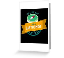 """""""Trust Me, I'm a Cartoonist"""" Collection #33055 Greeting Card"""