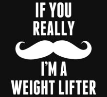 If You Really Mustache I'm A Weight Lifter - Unisex Tshirt by crazyshirts2015