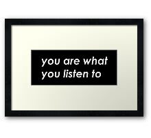 You are what you listen to  - MUSIC Framed Print