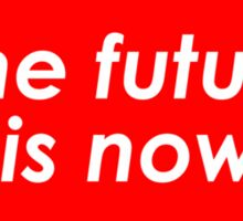 The future is now Sticker