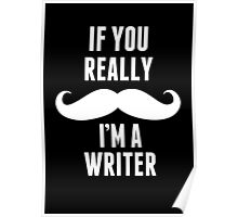 If You Really Mustache I'm A Writer - Unisex Tshirt Poster