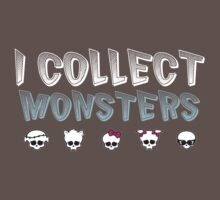 I Collect Monster High Dolls - Monster High T-Shirt Dark by PlagueRat