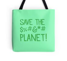 SAVE THE $%#&*# PLANET Tote Bag