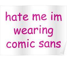 hate me im wearing comic sans Poster