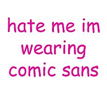 hate me im wearing comic sans Photographic Print