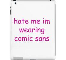 hate me im wearing comic sans iPad Case/Skin