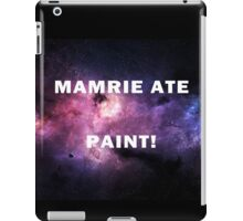 MAMRIE ATE PAINT!! iPad Case/Skin