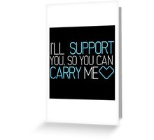 I'll Support You, So You Can Carry Me <3 BLUE - League of Legends Greeting Card