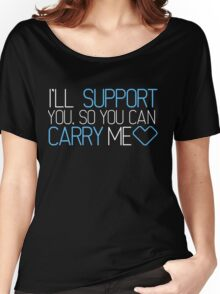 I'll Support You, So You Can Carry Me <3 BLUE - League of Legends Women's Relaxed Fit T-Shirt