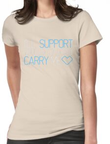 I'll Support You, So You Can Carry Me <3 BLUE - League of Legends Womens Fitted T-Shirt