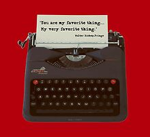 You are my Favorite Thing, typewriter by MHen