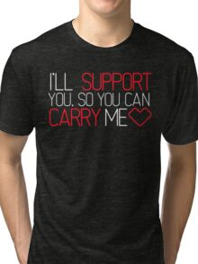 I'll Support You, So You Can Carry Me <3 RED - League of Legends Tri-blend T-Shirt