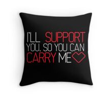 I'll Support You, So You Can Carry Me <3 RED - League of Legends Throw Pillow