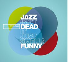 Jazz isn't dead, it just smells funny - Frank Zappa by Pepe Psyche