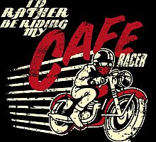 I'd Rather Be Riding My Cafe Racer by whatdesign