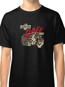 I'd Rather Be Riding My Cafe Racer Classic T-Shirt