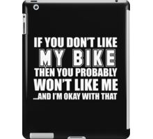 If You Don't Like My Bike Then You Probably Won't Like Me And I'm Okay With That - Tshirts iPad Case/Skin