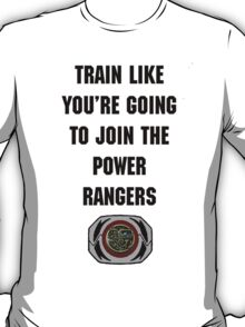 Train As If You're Joining The Power Rangers T-Shirt