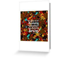 it's better to be absolutely ridiculous than absolutely boring Marilyn Monroe Greeting Card