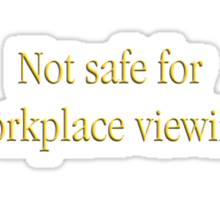Not safe for workplace viewing Sticker
