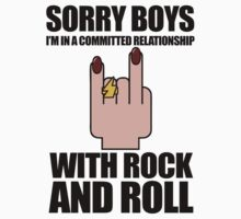 Sorry Boys, I'm In A Committed Relationship - With Rock'N'Roll by jezkemp