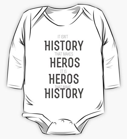 History doesn't make Heros One Piece - Long Sleeve