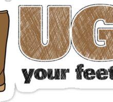 UGG - your feet stink! Sticker