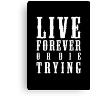Live Forever Or Die Trying (White design) Canvas Print