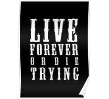 Live Forever Or Die Trying (White design) Poster