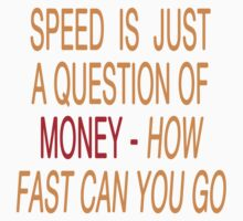 Speed ist just a question of money... by SwankyPie
