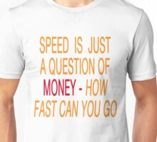 Speed ist just a question of money... Unisex T-Shirt